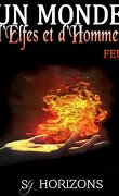 Un Monde d'Elfes et d'Hommes, tome 2 : Feu