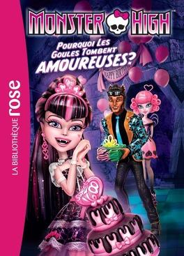 Couverture du livre : Monster High, tome 3 : Pourquoi les goules tombent amoureuses ?