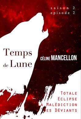 Couverture du livre : Temps de Lune, Saison 2 - Episode 2 : Totale Eclipse, La Malédiction des Déviants