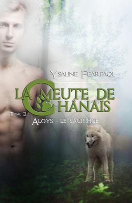 Couverture du livre : La Meute de Chânais, Tome 2 : Aloys - Le Sacrifice