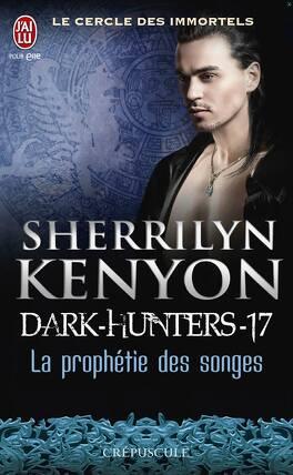 Couverture du livre : Le Cercle des immortels : Dark Hunters, Tome 17 : La Prophétie des songes