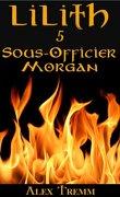 Lilith, Tome 5 : Sous-officier Morgan
