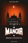 couverture Le Manoir, Tome 3 : Alisande et le Cercle de Feu