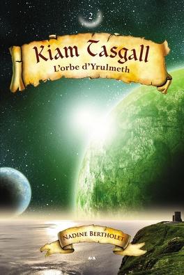 Couverture du livre : Kiam Tasgall, tome 2 : L'orbe d'Yrulmeth