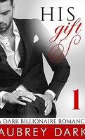 His Gift  (A Dark Billionaire Romance #1)