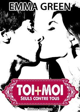 Couverture du livre : Toi + Moi : Seuls Contre Tous, Tome 2