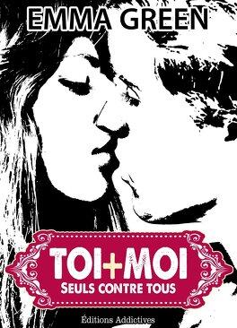 Couverture du livre : Toi + Moi : Seuls Contre Tous, Tome 3
