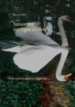 Couverture du livre : Sansonnets, un cygne à l'envers....   Cent sonnets insignes allant vers...