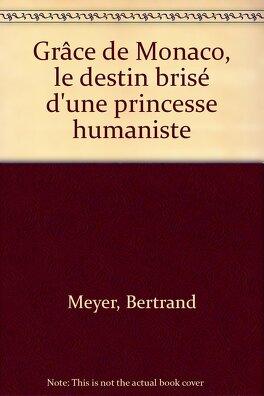 Couverture du livre : Grace de Monaco, le destin brisé d'une princesse humaniste