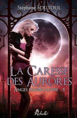 Couverture du livre : Anges d'Apocalypse, tome 5 : La caresse des aurores