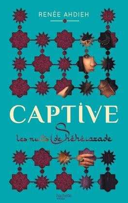 Couverture du livre : Captive, tome 1 : Les nuits de Shéhérazade
