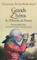 Grands zhéros de l'histoire de France ils firent parler d'eux, non pour le meilleur mais pour le pire !