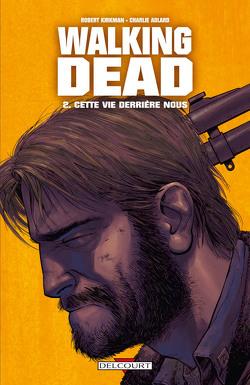 Couverture de Walking Dead, Tome 2 : Cette vie derrière nous