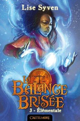 Couverture du livre : La Balance brisée, Tome 3 : Élémentale