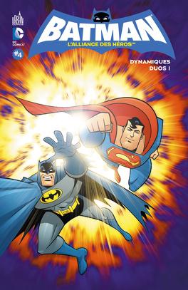 Couverture du livre : Batman, l'alliance des héros, Tome 4 : Dynamiques Duos !