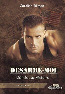 Couverture du livre : Désarme-moi, tome 2 : Délicieuse Victoire