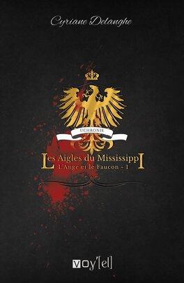 Couverture du livre : L'Ange et le Faucon, Tome 1 : Les Aigles du Mississippi