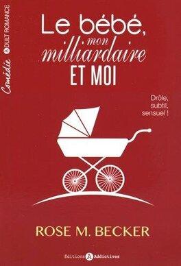 Couverture du livre : Le bébé, mon milliardaire et moi - L'Intégrale