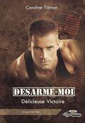 Désarme-moi, tome 2 : Délicieuse Victoire