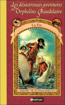 Couverture du livre : Les Désastreuses Aventures des orphelins Baudelaire, Tome 13 : La Fin