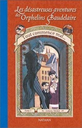 Couverture du livre : Les Désastreuses Aventures des orphelins Baudelaire, Tome 1 : Tout commence mal...