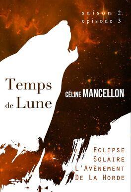 Couverture du livre : Temps de Lune, Saison 2 - Episode 3 : Éclipse solaire, l'avènement de la horde