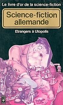 Couverture du livre : Le Livre d'Or de la science-fiction : Science-fiction allemande - Etrangers à Utopolis