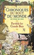 Chroniques du bout du monde : Le Cycle de Spic, Tome 1 : Par-delà les Grands Bois