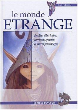 Couverture du livre : Le monde étrange des fées, elfes, lutins, korrigans, gnomes et autres personnages