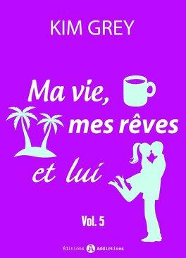 Couverture du livre : Ma vie, mes rêves et lui - vol 5