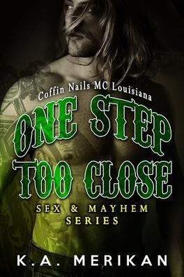 Couverture du livre : Sex & Mayhem, Tome 6 : One Step Too Close - Coffin Nails MC Louisiana
