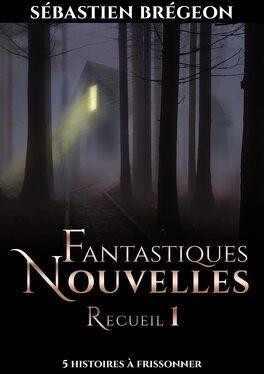Couverture du livre : Fantastiques Nouvelles – Recueil 1
