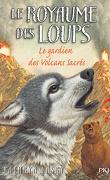 Le Royaume des loups, Tome 3 : Le Gardien des volcans sacrés