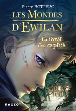 Couverture du livre : Les Mondes d'Ewilan, Tome 1 : La Forêt des Captifs