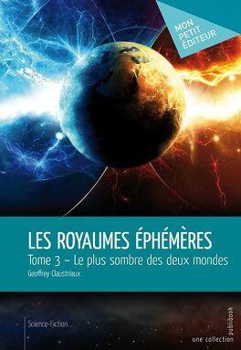 Couverture du livre : Les Royaumes éphémères, Tome 3 : Le plus sombre des deux mondes