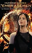 Hunger Games : L'Embrasement - Le Guide officiel illustré du film