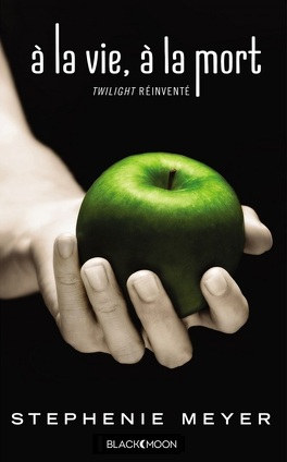 Couverture du livre : À la vie, à la mort (Twilight réinventé)