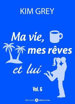 Couverture du livre : Ma vie, mes rêves et lui - vol 6