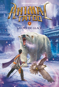 Couverture de Animal Tatoo, Tome 4 : La cité de glace
