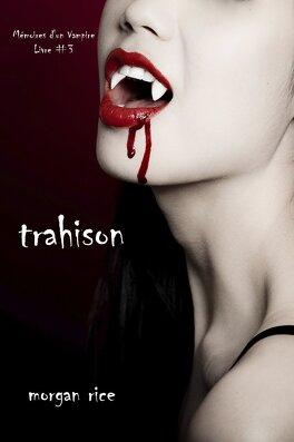 Couverture du livre : Souvenirs d'une Vampire, Tome 3 : Trahie