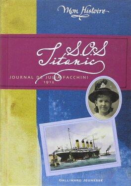 Couverture du livre : SOS Titanic : journal de Julia Facchini, 1912