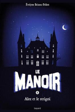 Couverture du livre : Le Manoir, tome 6 : Alec et le strigoï