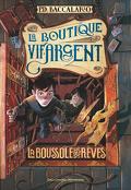 La Boutique Vif-Argent, Tome 2 : La Boussole des rêves