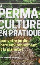 La permaculture en pratique : Pour votre jardin, votre environnement et la planète !