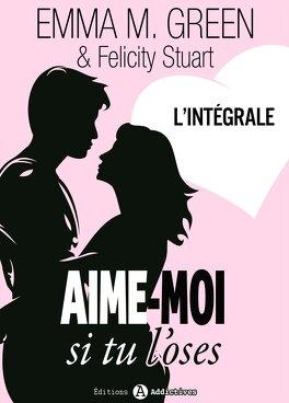 Couverture du livre : Aime-moi... si tu l'oses, l'intégrale