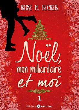Couverture du livre : Noël, mon milliardaire et moi, tome 1