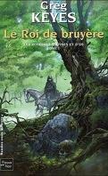Les Royaumes d'épines et d'os, tome 1 : Le roi de bruyère
