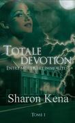 Totale dévotion, Tome 1 : Entre mortels et immortels