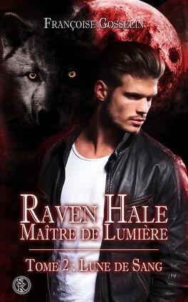 Couverture du livre : Raven Hale, Maître de Lumière Tome 2 : Lune de Sang