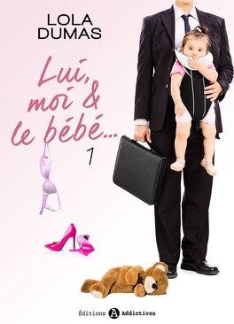 Couverture du livre : Lui, moi et le bébé, tome 1